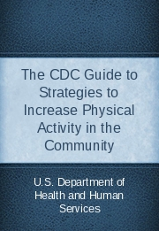 The CDC Guide to Strategies to Increase Physical Activity in the Community