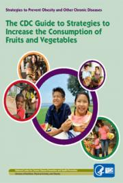 The CDC Guide to Strategies to Increase the Consumption of Fruits and Vegetables