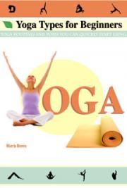 Yoga Types for Beginners: Yoga Routines & Poses You Can Quickly Start Using!