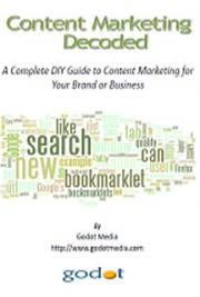 Content Marketing Decoded: A Complete How to Content Marketing Guide for Your Business or Brand