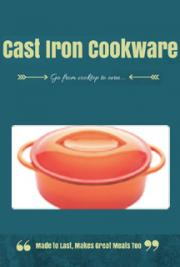 Cast Iron Cookware: Made to Last, Makes Great Meals too