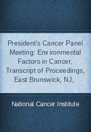 President's Cancer Panel Meeting: Environmental Factors in Cancer, Transcript of Proceedings, East Brunswick, NJ,