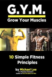 G.Y.M. - Grow Your Muscles: 10 Simple Fitness Principles