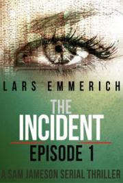 The Incident - Episode One - a Sam Jameson Serial Thriller
