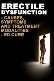 Erectile Dysfunction (ED) - Causes, symptoms and treatment modalities- ED Cure