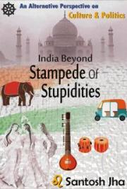 India Beyond Stampede Of Stupidities