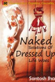 Naked Solutions of Dressed Up Life Woes