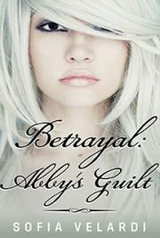 Betrayal: Abby's Guilt (Book 1 of the Betrayal Series)