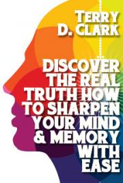 Discover the Real Truth How to Sharpen Your Mind & Memory with Ease