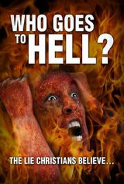 Who Goes To Hell? The Lie Christians Believe