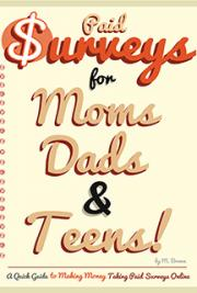 Paid Surveys for Moms Dads & Teens - A Quick Guide to Making Money Taking Paid Surveys Online
