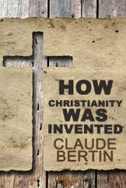 How Christianity was Invented
