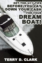 Thinking About Buying A Boat? Get the '411' Tips Before You Lay Down Your CASH...for Your Dream Boat!