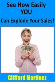 See How Easily YOU Can Explode Your Sales!