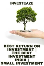 Best Return On Investment | The Best Investment India | Small Investment Opportunities