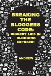 Breaking The Bloggers Code: Biggest Lies In Blogging Exposed!