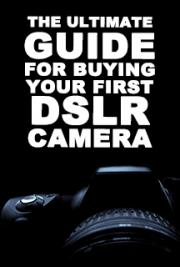 The Ultimate Guide for Buy Your First DSLR Camera
