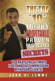 The Top 10 Highly Profitable, Proven, Time-Tested Secrets to Create the Ultimate First and Last Impression with Your Cli