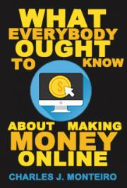 What Everybody Ought to Know About Making Money Online