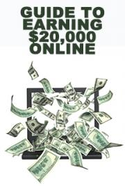 Guide To Earning $20,000 Online