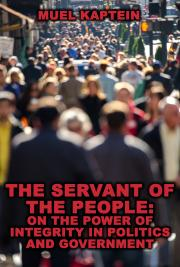 The Servant of the People: On the Power of Integrity in Politics and Government