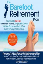 The Barefoot Retirement Plan: Safely Build a Tax-Free Retirement Income Using a Little-Known 150 Year Old Proven Retirem