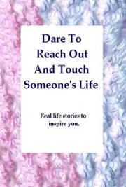 Dare to Reach Out and Touch Someone's Life