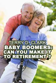 Baby Boomers: Can You Make It to Retirement ? ~ What You Don't   Know or Didn't Do Might Send You to The Poor House..