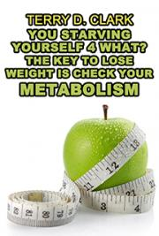 You Starving Yourself 4 What? The Key to Lose Weight Is Check Your Metabolism