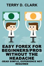 Easy Forex for Beginners/Pros without the Headache ~ Dead Simple, Experience Not Required