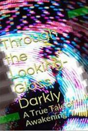 Through the Looking-Glass Darkly: A True Tale of Awakening
