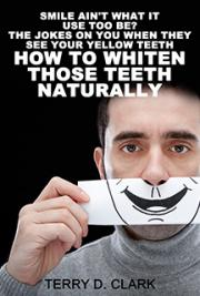 Smile Ain't What It Use Too Be? The Jokes On You When They See Your Yellow Teeth? How to Whiten Those Teeth  Naturally a
