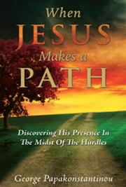 When Jesus Makes A Path: Discovering His Presence In The Midst Of The Hurdles