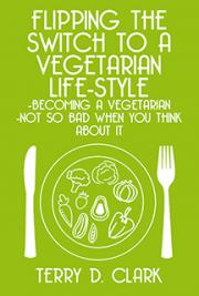 Flipping the Switch to A Vegetarian Life-Style ~ Becoming A Vegetarian ~ Not So Bad When You Think About It