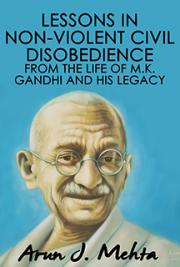 Lessons in Non-violent Civil Disobedience from the life of M. K. Gandhi and his Legacy