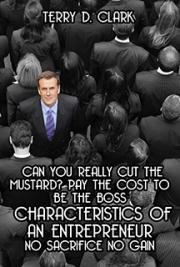 Can You Really Cut the Mustard? Pay the Cost to Be the Boss ~ Characteristics of An Entrepreneur ~ No Sacrifice No Gain