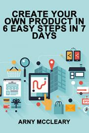 Create Your Own Product in 6 Easy Steps in 7 Days!