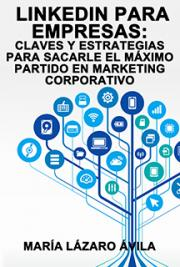 LinkedIn Para Empresas: Claves y Estrategias Para Sacarle el Máximo partido en Marketing Corporativo