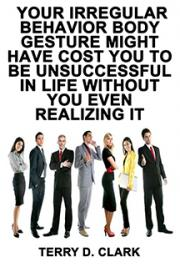 Your Irregular Behavior Body Gesture Might Have Cost You to Be UnSuccessful In Life Without You Even Realizing It ~ How