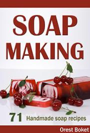 Soap Making: 71 Homemade Soap Recipes