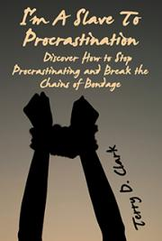 I'm A Slave To Procrastination ~ Discover How to Stop Procrastinating and Break the Chains of Bondage