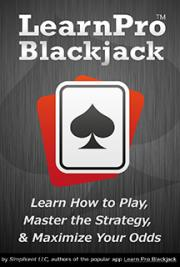 Learn Pro Blackjack - How to Play Blackjack, Master Blackjack Strategy and Maximize Your Odds
