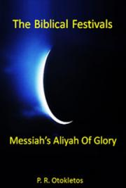 The Biblical Festivals – Messiah's Aliyah of Glory