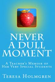 Never A Dull Moment: A Teacher's Memoir of Her Very Special Students