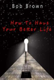 How to Have Your Better Life