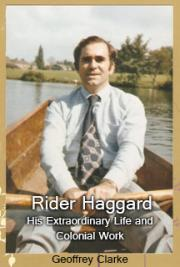 Rider Haggard: His Extraordinary Life and Colonial Work