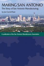 Making San Antonio: The Story of San Antonio Manufacturing