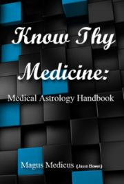 KNOW THY MEDICINE:Medical Astrology Handbook