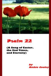 Psalm 22 (A Song of Easter, the End Days, and Eternity)