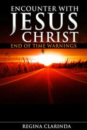 Encounter with Jesus Christ: End of Time Warnings
